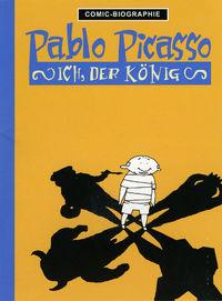 Pablo Picasso: Ich, der König - Klickt hier für die große Abbildung zur Rezension