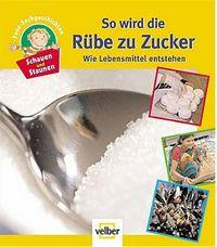 Schauen und Staunen, Band 1 - So wird die Rübe zu Zucker - Wie Lebensmittel entstehen - Klickt hier für die große Abbildung zur Rezension